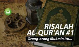 Risalah al-Qur'an #1 Orang-orang Mukmin Itu…